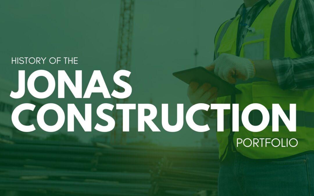The History of the Jonas Construction Portfolio